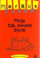 Okładka książki Moje tak zwane życie Markus Zusak