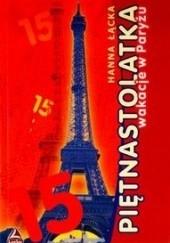 Okładka książki Piętnastolatka: Wakacje w Paryżu Hanna Łącka