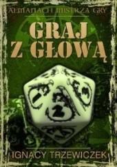 Okładka książki Graj z głową Ignacy Trzewiczek