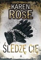 Okładka książki Śledzę Cię Karen Rose