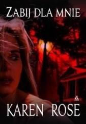 Okładka książki Zabij dla mnie Karen Rose