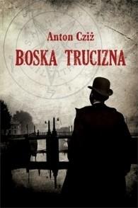Boska Trucizna - Anton Cziż (56438) - Lubimyczytać.pl