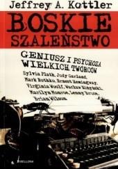 Okładka książki Boskie szaleństwo. Geniusz i psychoza wielkich twórców Jeffrey Kottler