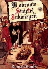 Okładka książki W obronie Świętej Inkwizycji Roman Konik