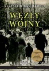 Okładka książki Węzły wojny Krzysztof Kąkolewski