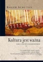Okładka książki Kultura jest ważna. Wiara i uczucie w osaczonym świecie Roger Scruton