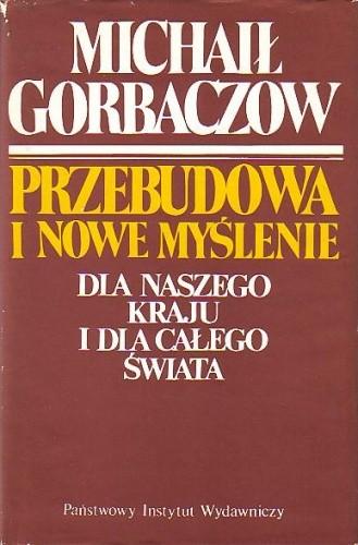 Okładka książki Przebudowa i nowe myślenie dla naszego kraju i dla całego świata