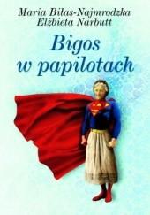 Okładka książki Bigos w papilotach Maria Biłas-Najmrodzka,Elżbieta Narbutt