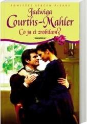 Okładka książki Co ja ci zrobiłam? Jadwiga Courths-Mahler
