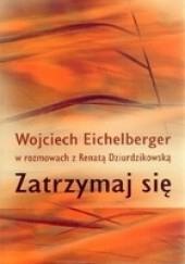 Okładka książki Zatrzymaj się Wojciech Eichelberger,Renata Dziurdzikowska