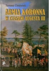 Okładka książki Armia koronna w czasach Augusta III Tomasz Ciesielski