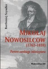 Okładka książki Mikołaj Nowosilcow (1762-1838). Portret carskiego inkwizytora Bartłomiej Szyndler