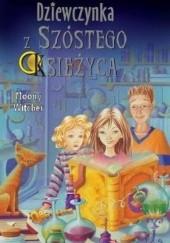 Okładka książki Dziewczynka z Szóstego Księżyca Moony Witcher