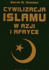Okładka książki Cywilizacja islamu w Azji i Afryce Marek M. Dziekan
