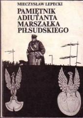 Okładka książki Pamiętnik adiutanta Marszałka Piłsudskiego Mieczysław Lepecki