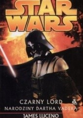 Okładka książki Czarny Lord: Narodziny Dartha Vadera James Luceno