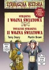 Okładka książki Straszna I wojna światowa i totalnie straszna II wojna światowa Terry Deary,Martin Brown