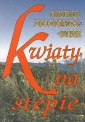 Okładka książki Kwiaty na stepie Barbara Piotrowska-Dubik