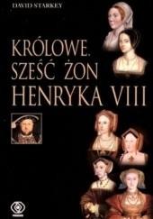 Okładka książki Królowe: Sześć żon Henryka VIII David Starkey