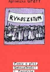 Okładka książki Rykoszetem. Rzecz o płci, seksualności i narodzie. Agnieszka Graff