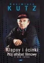 Okładka książki Klapsy i ścinki. Mój alfabet filmowy i nie tylko Kazimierz Kutz
