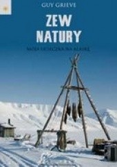 Okładka książki Zew natury. Moja ucieczka na Alaskę. Guy Grieve