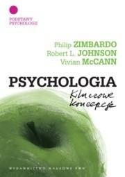 Okładka książki Psychologia. Kluczowe koncepcje. T.1. Podstawy psychologii Robert L. Johnson,Vivian McCann,Philip G. Zimbardo