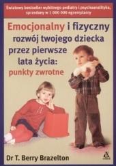 Okładka książki Emocjonalny i fizyczny rozwój twojego dziecka przez pierwsze lata życia: punkty zwrotne T. Berry Brazelton