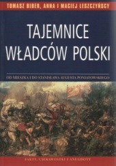 Okładka książki Tajemnice władców Polski Tomasz Biber,Anna Leszczyńska,Maciej Leszczyński
