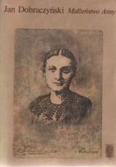 Okładka książki Małżeństwo Anny Jan Dobraczyński