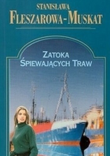 Okładka książki Zatoka śpiewającyh traw Stanisława Fleszarowa-Muskat