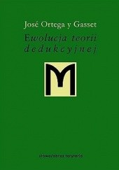 Okładka książki Ewolucja teorii dedukcyjnej José Ortega y Gasset