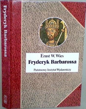 Okładka książki Fryderyk Barbarossa. Mit i rzeczywistość Ernst W. Wies