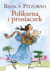 Okładka książki Poliksena i prosiaczek Bianca Pitzorno,Quentin Blake