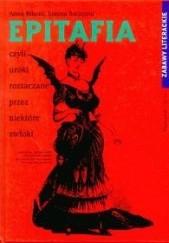 Okładka książki Epitafia czyli uroki roztaczane przez niektóre zwłoki Joanna Szczęsna,Anna Krystyna Bikont