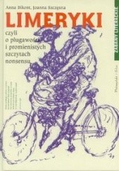 Okładka książki Limeryki czyli o plugawości i promienistych szczytach nonsensu Joanna Szczęsna,Anna Krystyna Bikont