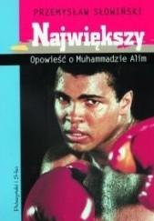 Okładka książki Największy. Opowieść o Muhammadzie Alim Przemysław Słowiński