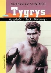 Okładka książki Tygrys. Opowieść o Jacku Dempseyu Przemysław Słowiński