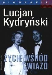 Okładka książki Życie wśród gwiazd Lucjan Kydryński