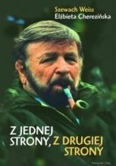 Okładka książki Z jednej strony, z drugiej strony Szewach Weiss,Elżbieta Cherezińska