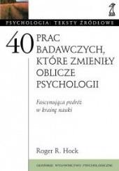 Okładka książki 40 prac badawczych, które zmieniły oblicze psychologii Roger R. Hock