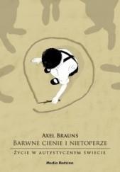 Okładka książki Barwne cienie i nietoperze. Życie w autystycznym świecie Axel Brauns
