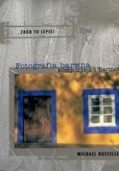 Okładka książki Fotografia barwna. Kompozycja i harmonia Michael Busselle