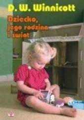 Okładka książki Dziecko, jego rodzina i świat Donald W. Winnicott