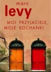 Okładka książki Moi przyjaciele, moje kochanki Marc Levy