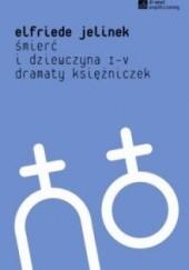 Okładka książki Śmierć i dziewczyna I-V. Dramaty księżniczek Elfriede Jelinek