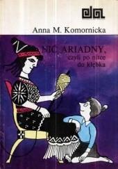 Okładka książki Nić Ariadny, czyli Po nitce do kłębka Anna M. Komornicka