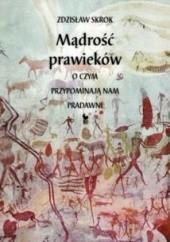 Okładka książki Mądrość prawieków. O czym przypominają nam pradawni Zdzisław Skrok