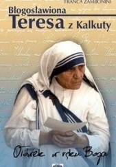 Okładka książki Błogosławiona Teresa z Kalkuty. Ołówek w ręku Boga Franca Zambonini