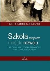 Okładka książki Szkoła miejscem (nie)(do)rozwoju Anita Famuła-Jurczak